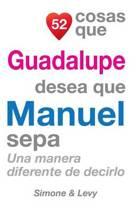 52 Cosas Que Guadalupe Desea Que Manuel Sepa