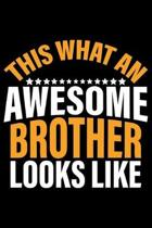 This What An Awesome Brother Looks Like: Brother Journal Notebook -Brother Gifts - Journal - Diary - Brothers Funny Gift - 6x9_100 College Ruled Noteb