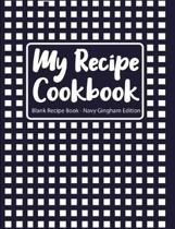 My Recipe Cookbook Blank Recipe Book Navy Gingham Edition