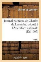 Journal Politique de Charles de Lacombe, D�put� � l'Assembl�e Nationale. Tome 2