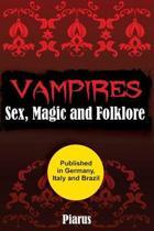Vampires: Sex, Magic and Folklore