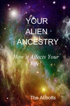 Your Alien Ancestry: How it Affects Your Life!