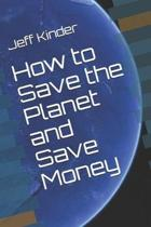 How to Save the Planet and Save Money