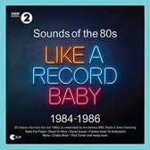 Sounds of the '80s: Like a Record Baby – 1984-1986