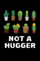 Not A Hugger Cactus: Beautiful Cactus Journal, Notebook and Notepad - Great Gift For Cactus Lovers (Lined, 6'' x 9'')