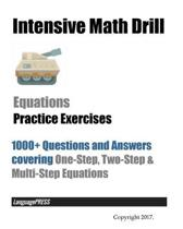 Intensive Math Drill Equations Practice Exercises: 1000+ Questions and Answers covering One-Step, Two-Step & Multi-Step Equations