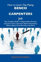 How to Land a Top-Paying Bench carpenters Job: Your Complete Guide to Opportunities, Resumes and Cover Letters, Interviews, Salaries, Promotions, What to Expect From Recruiters and More