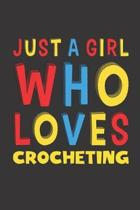 Just A Girl Who Loves Crocheting: Funny Birthday Gift For Girl Women Who Loves Crocheting Lined Journal Notebook 6x9 120 Pages