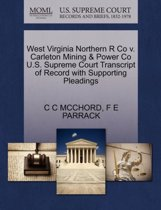 West Virginia Northern R Co V. Carleton Mining & Power Co U.S. Supreme Court Transcript of Record with Supporting Pleadings