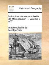 Memoires de Mademoiselle de Montpensier. ... Volume 2 of 7