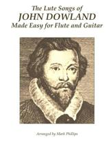 The Lute Songs of John Dowland Made Easy for Flute and Guitar