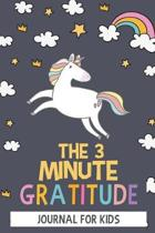 The 3 Minute Gratitude Journal For Kids: Unicorn Gratitude Journal - Unicorn Gifts - Journal to Teach Children to Practice Gratitude and Mindfulness -