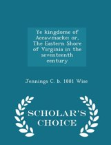 Ye Kingdome of Accawmacke; Or, the Eastern Shore of Virginia in the Seventeenth Century - Scholar's Choice Edition
