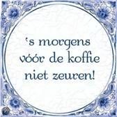 Benza - Delfts Blauwe Spreukentegel - 's morgens voor de koffie niet zeuren!