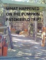 What Happened on the Pumpkin Patch Field Trip?