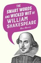 Smart Words and Wicked Wit of William Shakespeare