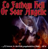 To Fathom Hell or Soar Angelic - a Lesson In Devilish Psychedelics 1968-1974