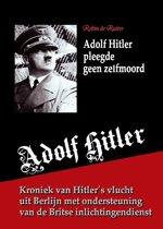 Adolf Hitler pleegde geen zelfmoord - Kroniek van Hitler´s vlucht uit Berlijn met ondersteuning van de Britse inlichtingendienst