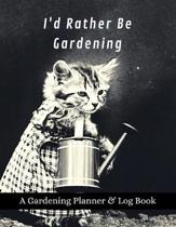 I'd Rather Be Gardening: A Gardening Planner & Log Book: Perfect Must Have Gift For All Gardeners Enthusiasts (Monthly Planner, Budget Tracker,