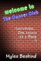 Welcome to the Cancer Club: Surviving... one laugh at a time