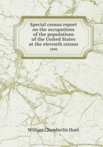 Special Census Report on the Occupations of the Populations of the United States at the Eleventh Census 1890