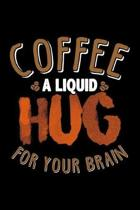 Coffee A Liquid Hug For Your Brain: Blank Lined Journal For Coffee Lovers, Black Cover