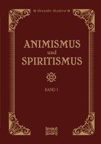 Animismus Und Spiritismus Band 1