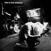 This Is Our Nowhere