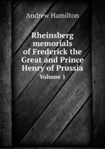Rheinsberg Memorials of Frederick the Great and Prince Henry of Prussia Volume 1