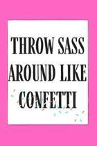 Throw Sass Around Like Confetti