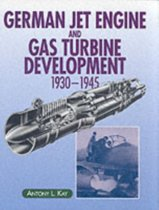 German Jet Engine and Gas Turbine Development 1930-1945