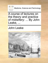 A Course of Lectures on the Theory and Practice of Midwifery