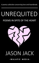 Unrequited: Poems in Spite of the Heart