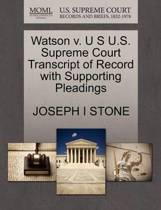Watson V. U S U.S. Supreme Court Transcript of Record with Supporting Pleadings
