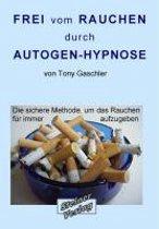 Frei vom Rauchen durch AUTOGEN-HYPNOSE. Die sichere Methode, um das Rauchen für immer aufzugeben