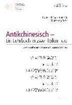 Antikchinesisch - Ein Lehrbuch in Zwei Teilen