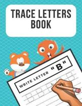 Trace Letters Book: Alphabet Writing Practice for Preschoolers Kindergarten Kids Ages 3-5 Reading And Writing