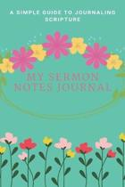 My Sermon Notes Journal: A Perfect Journal To Record And Remember Each Week's Sermon (Bible Study Journal, Church Notebook, Christian Notebook)