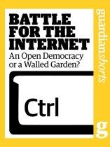Battle for the Internet: An Open Democracy or a Walled Garden?