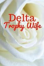 Delta Trophy Wife