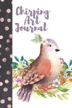 Chirping Art Journal: Pretty Travel Friendly Bird Lovers With Watercolor Floral Flowers On The Back Dot Grid Journal To Organize Your Life