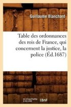 Table Des Ordonnances Des Rois de France, Qui Concernent La Justice, La Police (�d.1687)
