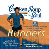 Chicken Soup for the Soul: Runners - 39 Stories about Pushing Through, Where It Takes You, and Triathlons