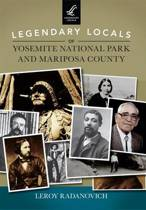 Legendary Locals of Yosemite National Park and Mariposa County