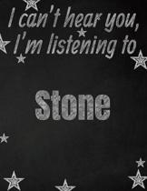 I can't hear you, I'm listening to Stone creative writing lined notebook: Promoting band fandom and music creativity through writing...one day at a ti