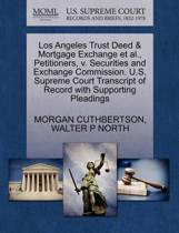 Los Angeles Trust Deed & Mortgage Exchange et al., Petitioners, V. Securities and Exchange Commission. U.S. Supreme Court Transcript of Record with Supporting Pleadings