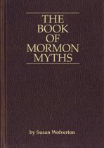 The Book of Mormon Myths:An Independent Inquiry into the Claims, Contents, and Origins of the Book of Mormon
