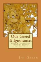 Our Greed & Ignorance