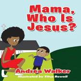 Mama, Who Is Jesus?