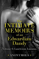 The Intimate Memoirs of an Edwardian Dandy: Volume 6